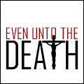 Even unto the Death
