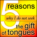 Five Reasons Why I Do Not Seek the Gift of Tongues
