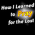 How I Learned to Pray for the Lost