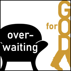 Over-Waiting for God