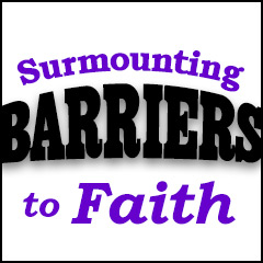 Surmounting Barriers to Faith