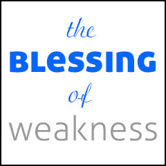 The Blessing of Weakness