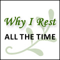 Why I Rest All the Time