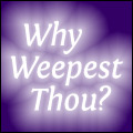 Why Weepest Thou?